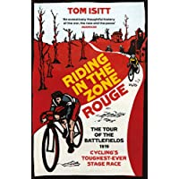 Riding in the Zone Rouge: The Tour of the Battlefields 1919 Cycling s Toughest-Ever Stage Race
