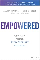 EMPOWERED: Ordinary People, Extraordinary Products (Silicon Valley Product Group) Hardcover