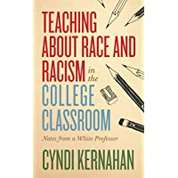 Teaching about Race and Racism in the College Classroom: Notes from a White Professor...