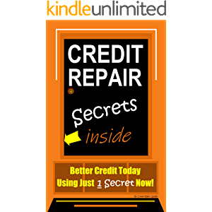 Credit Repair, Credit Secrets Inside: Better Credit Today Using Just 1 Secret Now!