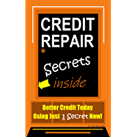 Credit Repair, Credit Secrets Inside: Better Credit Today Using Just 1 Secret Now! (English Edition)