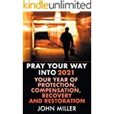 Pray Your Way Into 2021: Your Year of Protection, Compensation, Recovery and Restoration