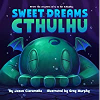 Sweet Dreams Cthulhu: A Lovecraftian Bedtime Book