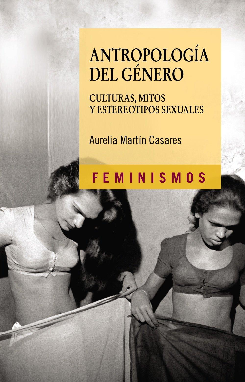Antropología del género: Culturas, mitos y estereotipos sexuales (Feminismos) Tapa blanda – 4 sep 2006 Aurelia Martín Casares Cátedra 8437623189 AGP_0000229