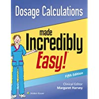 Dosage Calculations Made Incredibly Easy (Incredibly Easy! Series®)