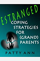 ESTRANGED: Coping Strategies for (Grand)Parents: Healing Through Your Estrangement  and Self Care (The Estrangement Arrangement Book 2) Kindle Edition
