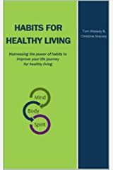 Habits for Healthy Living: Harnessing the power of habits to improve your life journey for healthy living Kindle Edition