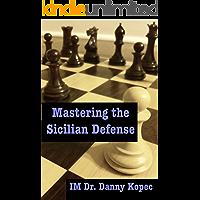 Mastering the Sicilian Defense (English Edition)
