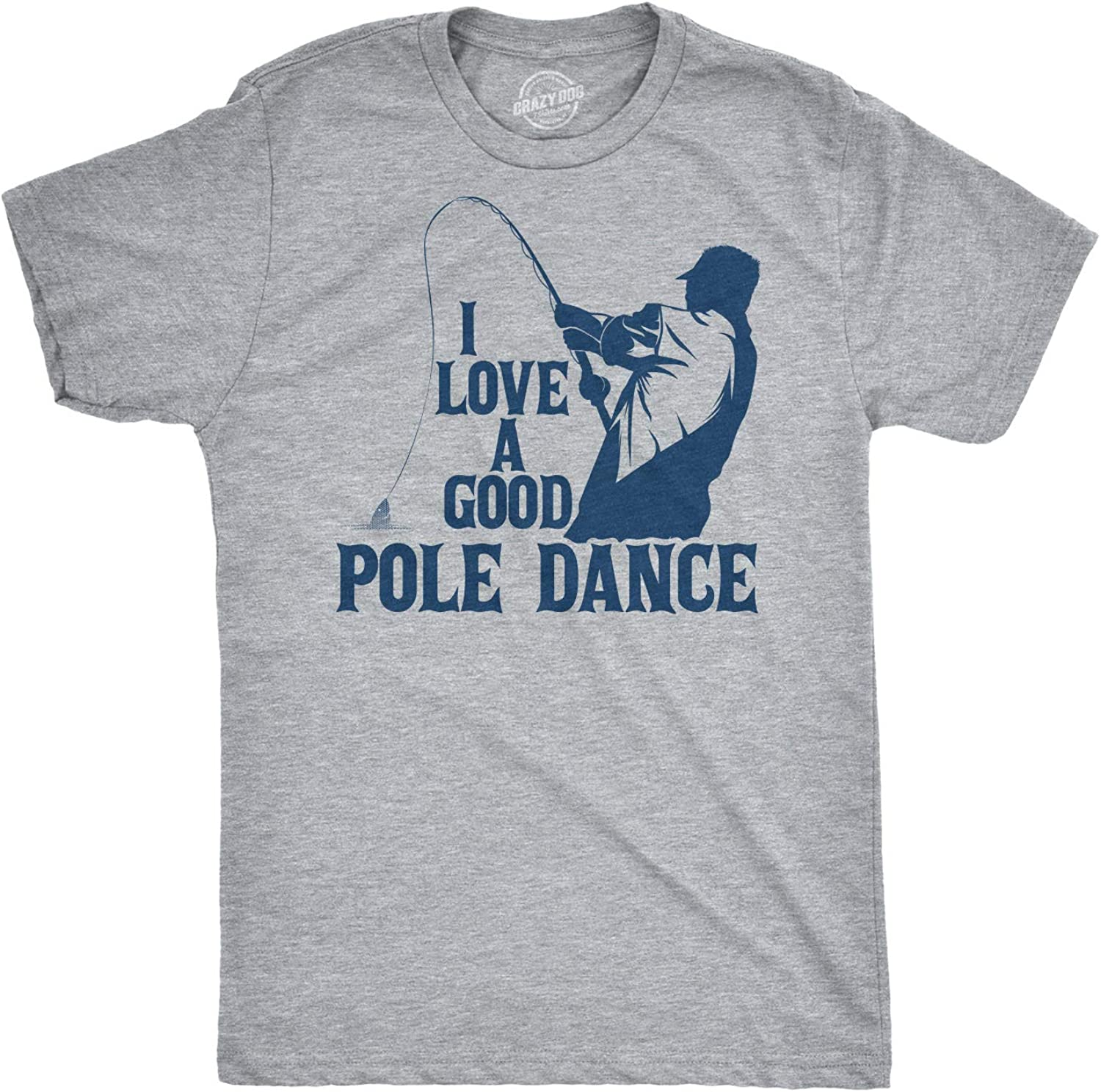 Mens I Love A Good Pole Dance T Shirt Funny Fishing Tee for Fisherman Gift Guys
