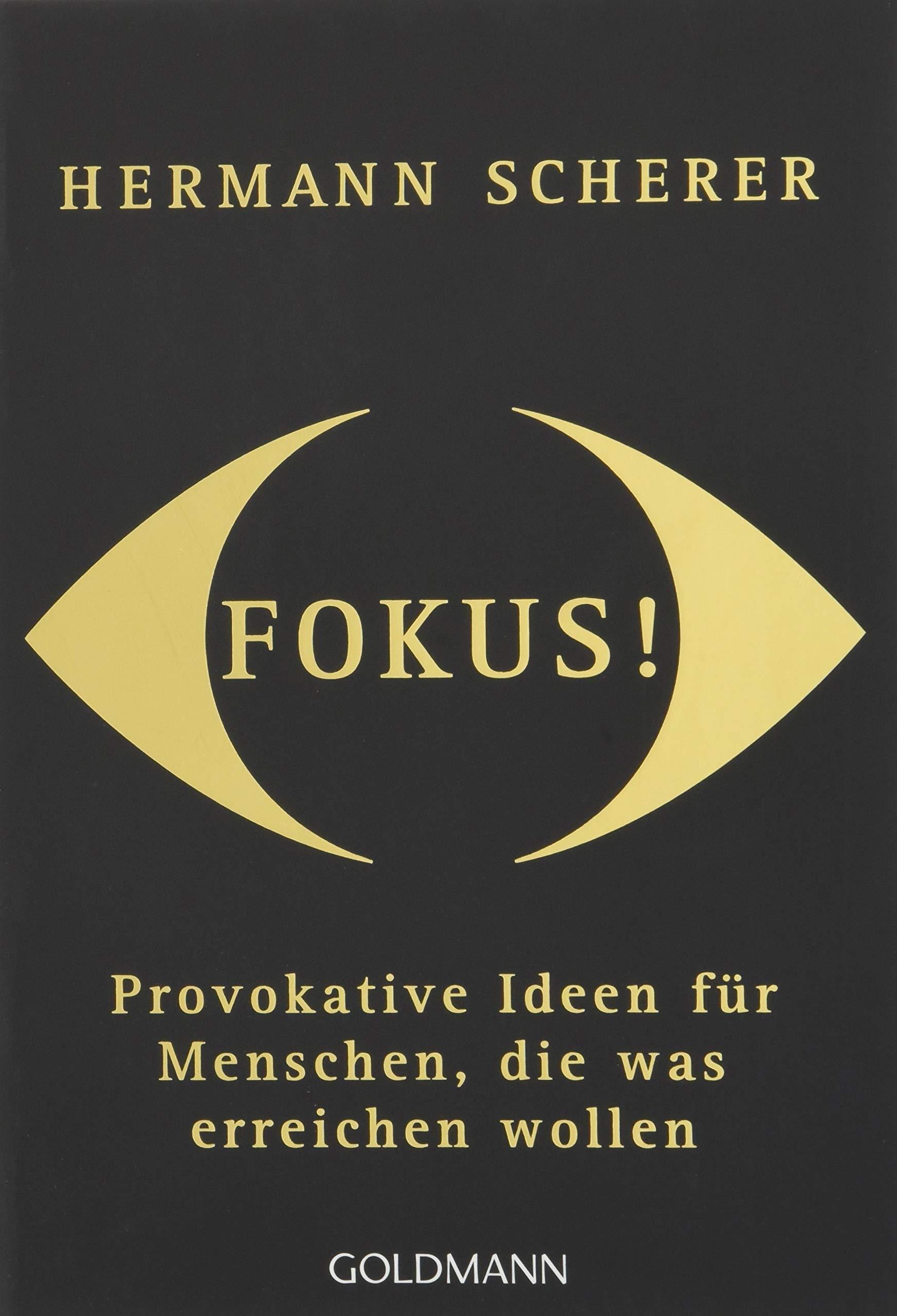 Fokus!: Provokative Ideen für Menschen, die was erreichen wollen Taschenbuch – 20. August 2018 Hermann Scherer Goldmann Verlag 3442177464 Beruf / Karriere