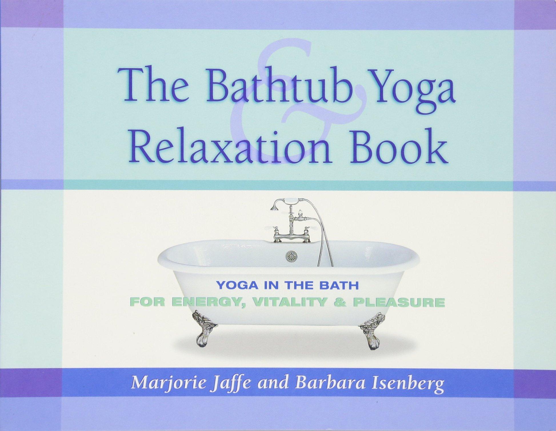 The Bathtub Yoga & Relaxation Book: Yoga in the Bath for Energy ...