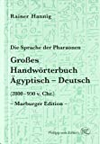 Die Sprache der Pharaonen. Großes Handwörterbuch Ägyptisch-Deutsch: (2800 - 950 v. Chr.) (Kulturgeschichte der Antiken Welt)