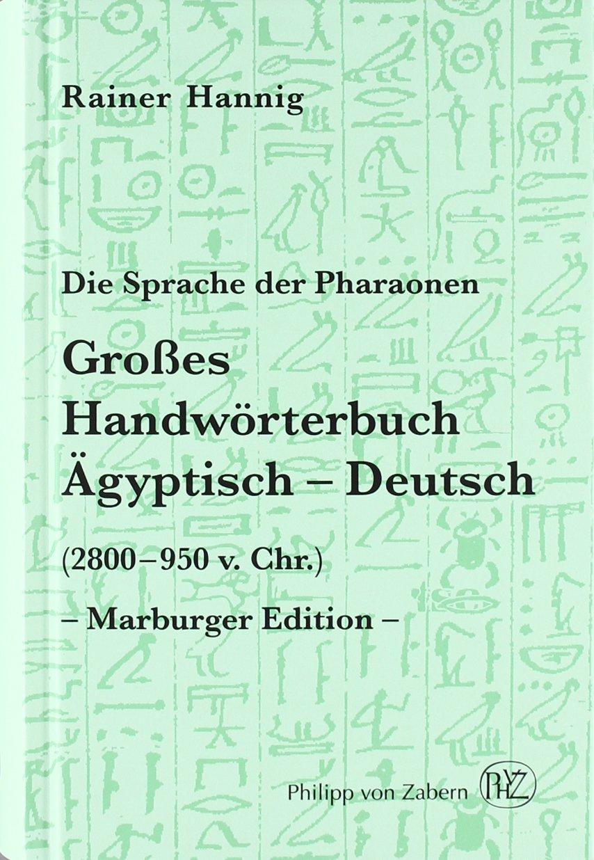 Die Sprache der Pharaonen. Großes Handwörterbuch Ägyptisch-Deutsch: (2800-950 v. Chr.) (Kulturgeschichte Der Antiken Welt, Band 64)