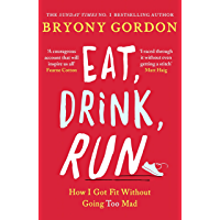 Eat, Drink, Run.: How I Got Fit Without Going Too Mad (English Edition)