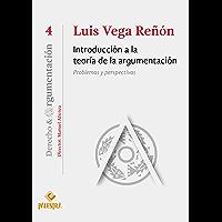 Introducción a la teoría de la argumentación: Problemas y perspectivas (Derecho & Argumentación nº 4) (Spanish Edition)