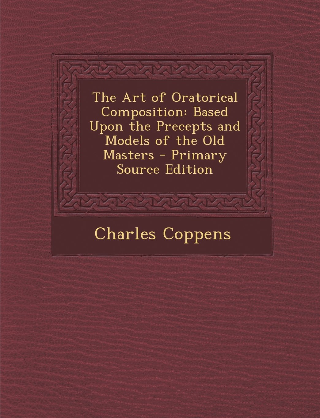 Download The Art of Oratorical Composition: Based Upon the Precepts and Models of the Old Masters - Primary Source Edition PDF