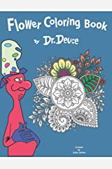 Flower Coloring Book by Dr. Deuce: Relaxing Stress Relief Coloring Book for Adults and Kids Paperback