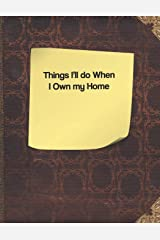 Things I'll do When I Own my Home Paperback