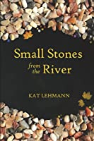 Small Stones From The River: Meditations And