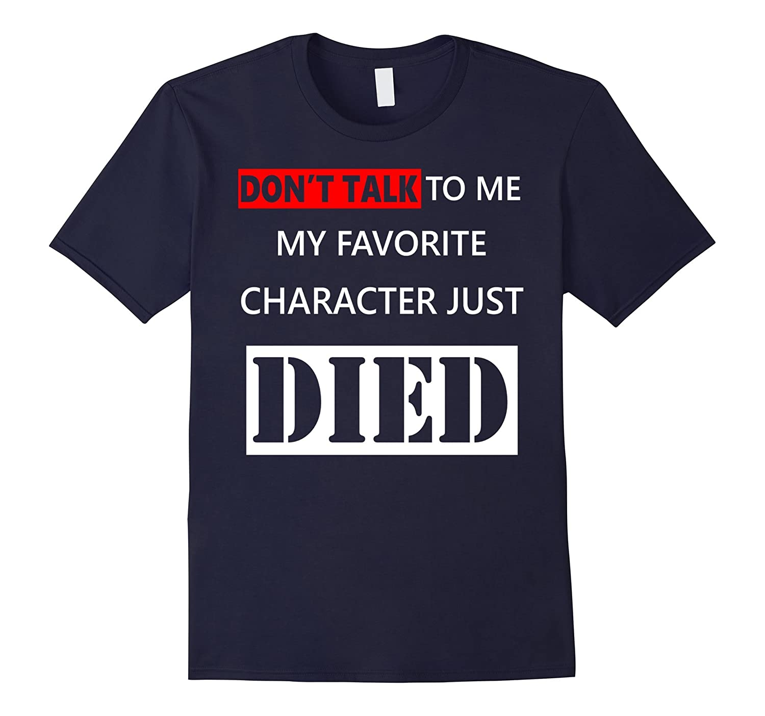 Don't Talk To Me My Favorite Character Just Died Again TEE-Art