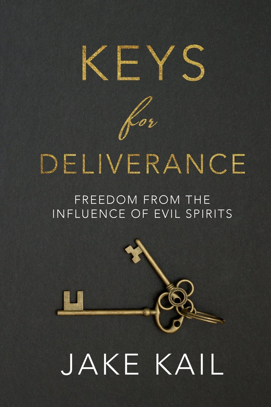 Keys for Deliverance: Freedom From the Influence of Evil Spirits: Jake  Kail: 9781720431558: Amazon.com: Books