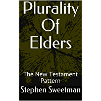 Plurality Of Elders: The New Testament Pattern (English Edition)