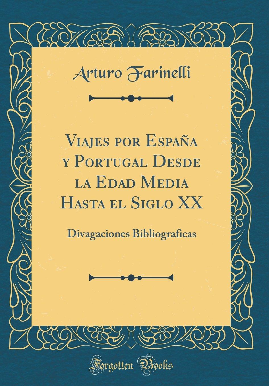 Viajes por España y Portugal Desde la Edad Media Hasta el Siglo XX: Divagaciones Bibliograficas Classic Reprint: Amazon.es: Farinelli, Arturo: Libros