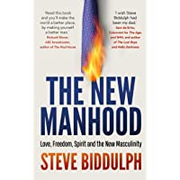 The New Manhood: Love, Freedom, Spirit and the New Masculinity