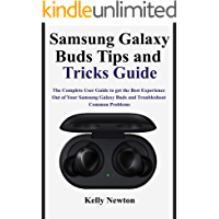 Samsung Galaxy Buds Tips and Tricks Guide: The Complete User Guide to get the Best Experience out of Your Samsung Galaxy Buds and Troubleshoot Common Problems (English Edition)