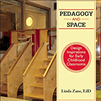 Pedagogy and Space: Design Inspirations for Early Childhood Classrooms (English Edition)
