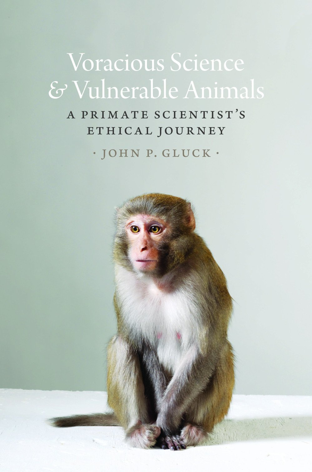 Voracious Science And Vulnerable Animals: A Primate Scientist's Ethical  Journey (animal Lives): John P Gluck: 9780226375656: Amazon: Books