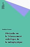 Nietzsche ou le Dépassement esthétique de la métaphysique
