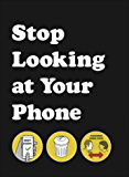 Stop Looking at Your Phone: A Helpful Guide