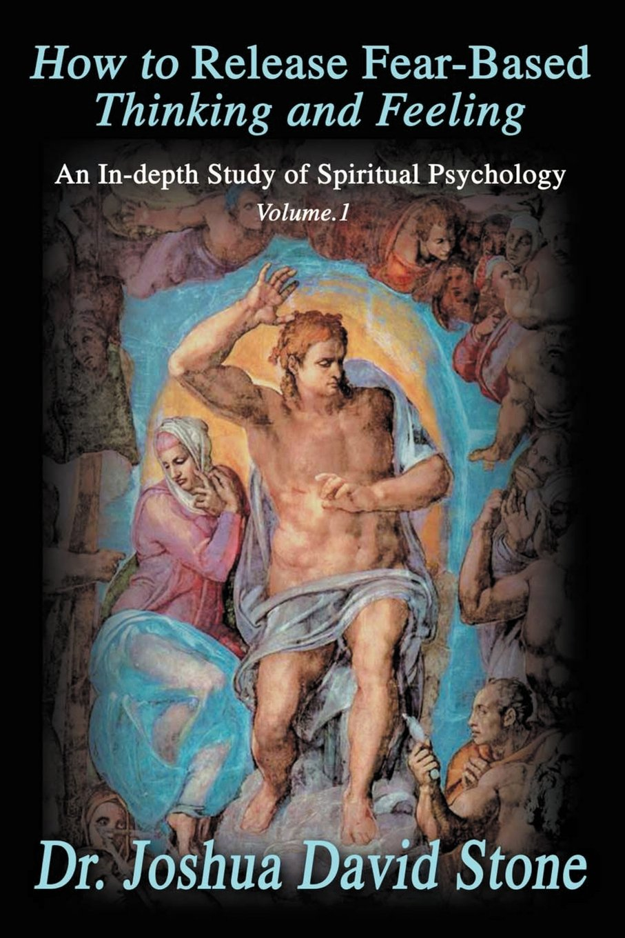 How to Release Fear-Based Thinking and Feeling: An In-depth Study of Spiritual Psychology Vol.1 (Ascension Books) pdf