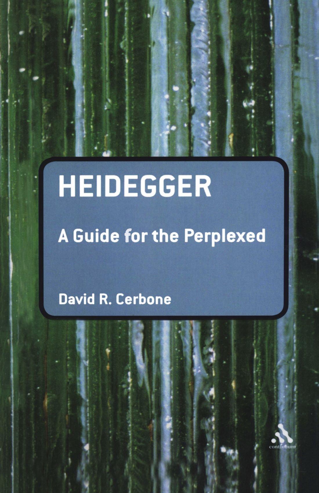 Heidegger: A Guide for the Perplexed (Guides for the Perplexed): David R.  Cerbone: 9780826486691: Amazon.com: Books
