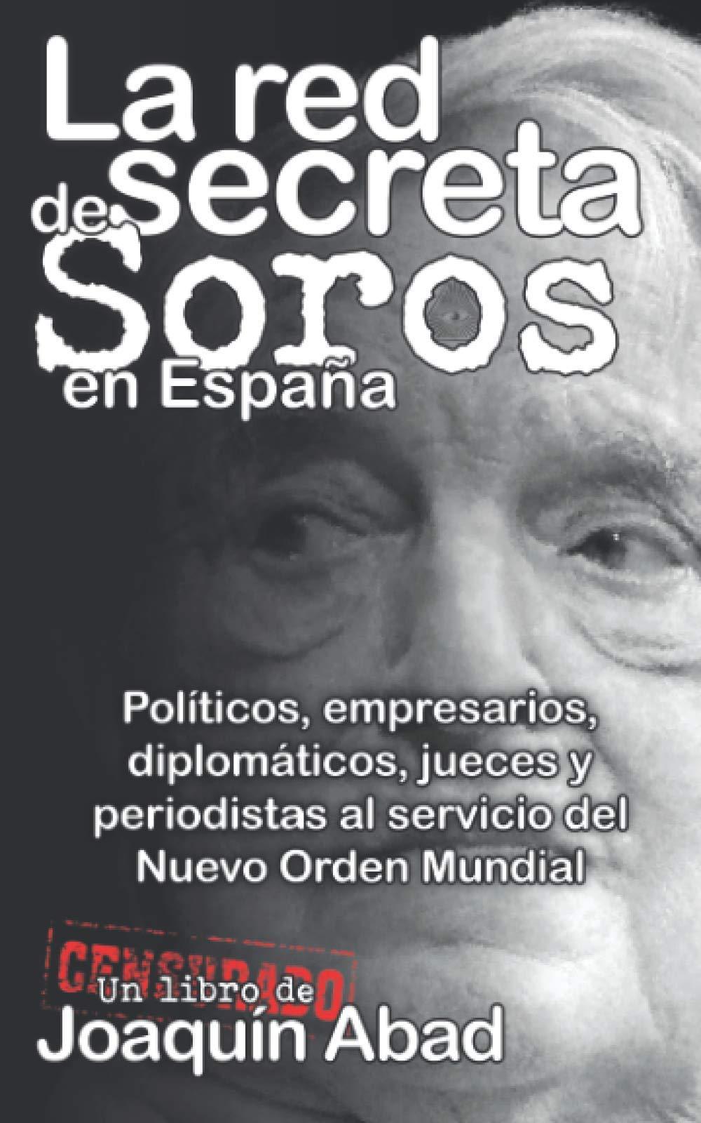 La Red Secreta de Soros en España: Amazon.es: Abad, Joaquin: Libros