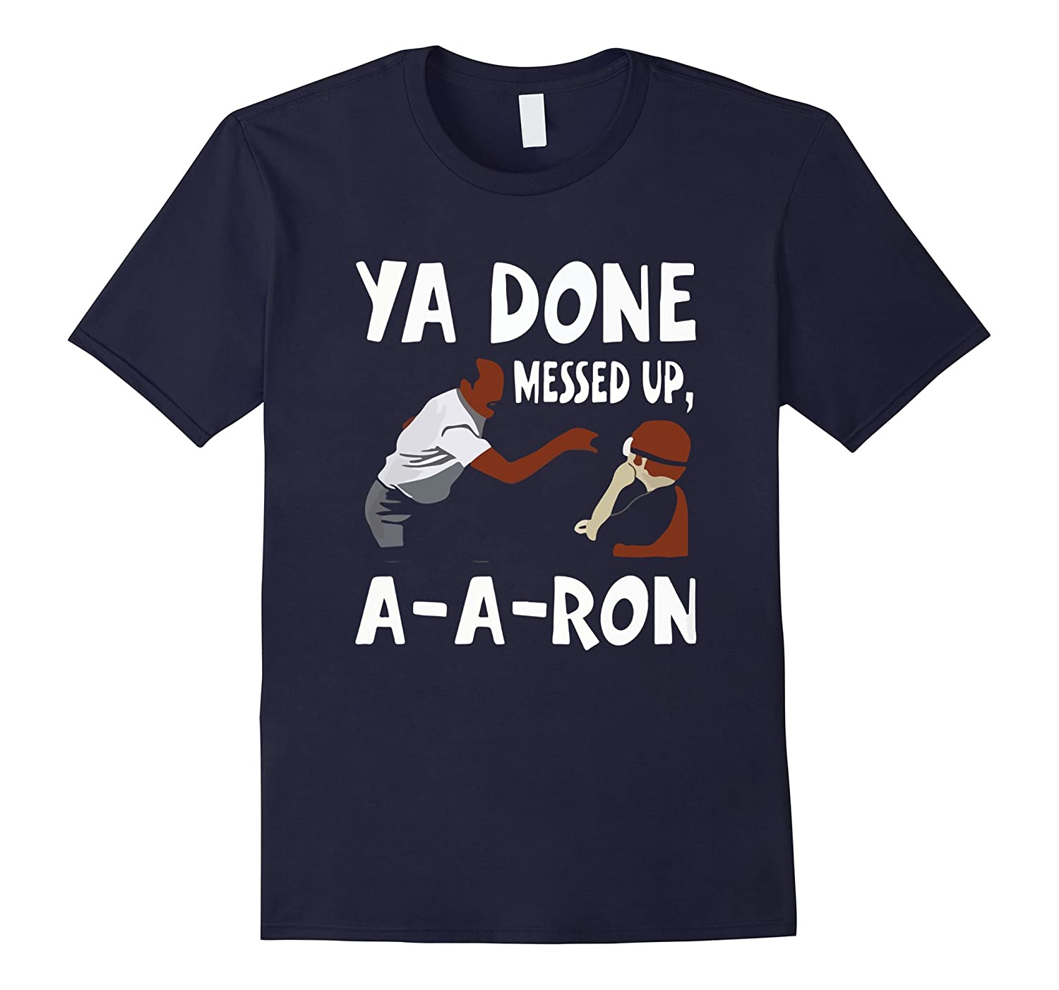 You Done Messed Up AARon T Shirt-FL