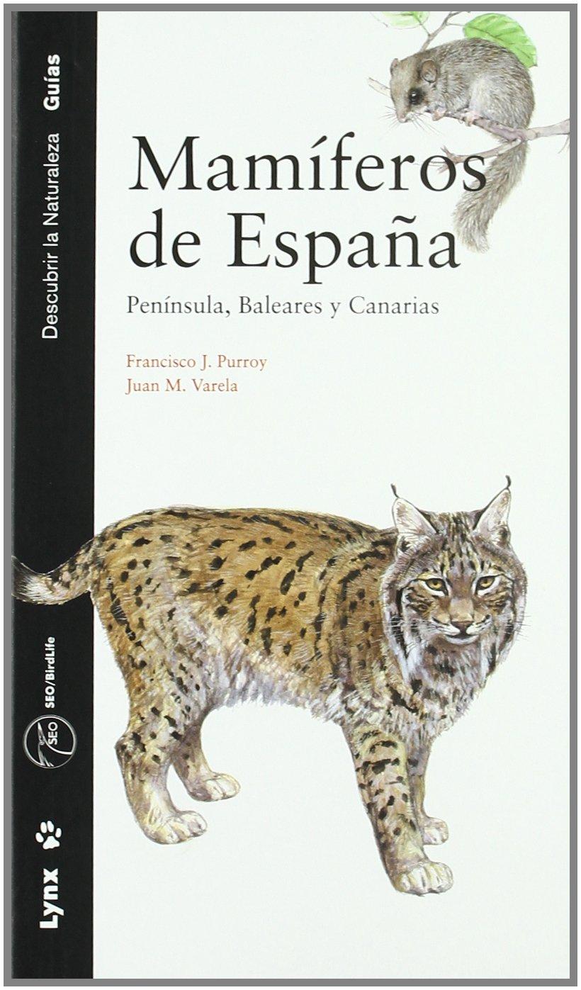 Mamíferos de España: Península, Baleares y Canarias Descubrir la Naturaleza: Amazon.es: Purroy, Francisco J., Varela Simó, Juan: Libros
