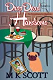 The Painted Lady Inn Mysteries: Drop Dead Handsome: A cozy Mystery with Recipes (Volume 2)