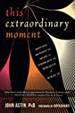 This Extraordinary Moment: Moving Beyond the Mind to Embrace the Miracle of What Is
