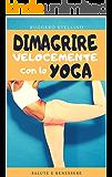 Dimagrire Velocemente con lo YOGA: Le 5 posizioni yoga tibetane per perdere peso facilmente e in modo naturale (BESTSELLER DIMAGRIRE VELOCEMENTE Vol. 1)
