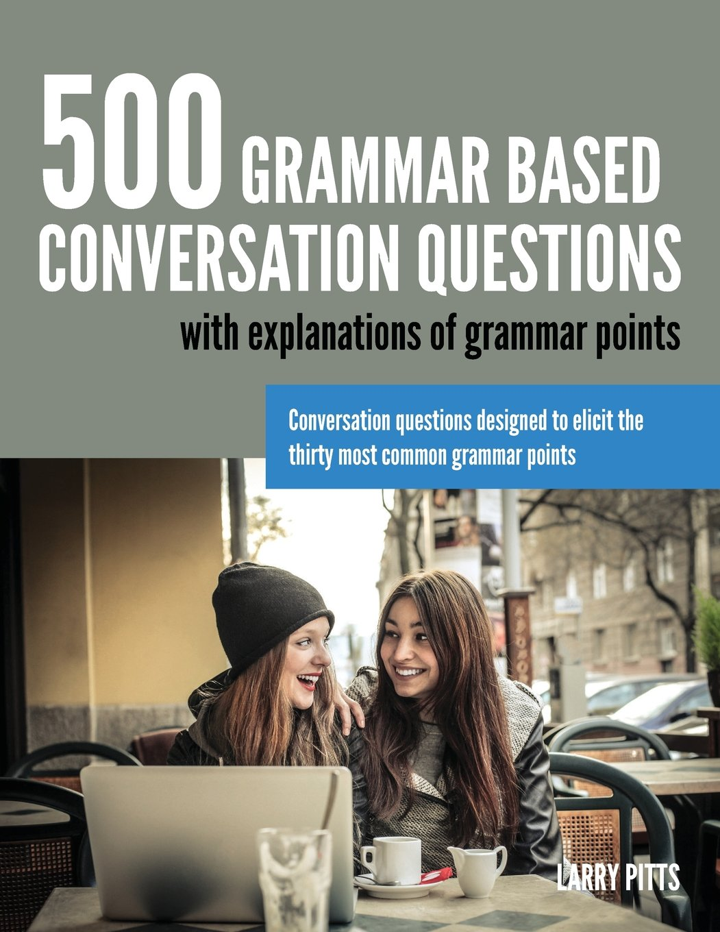 Amazon.com: 500 Grammar Based Conversation Questions (9781942116011): Larry  Pitts: Books