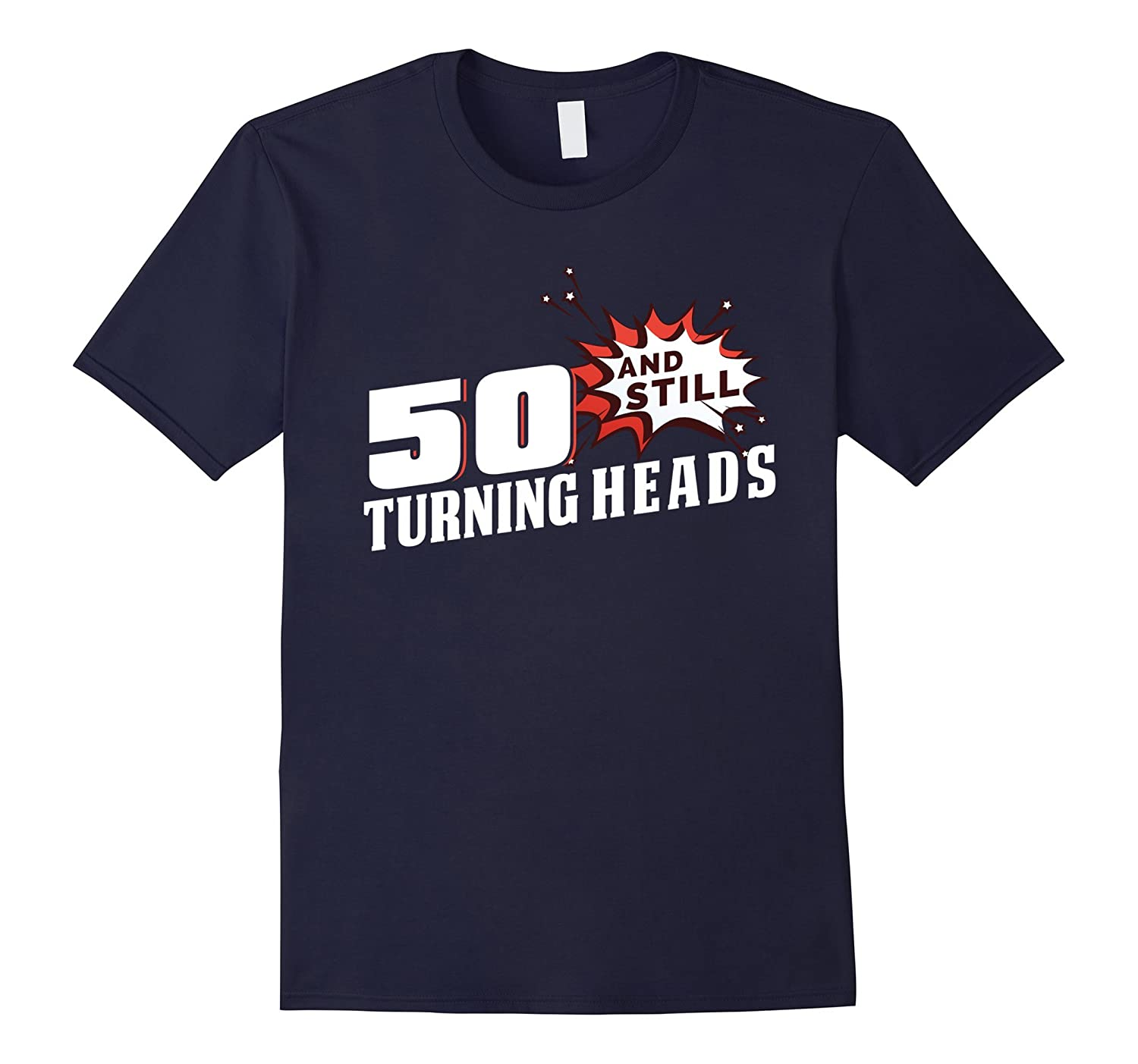 50 And Still Turning Heads T-shirt Happy 50th Birthday-Rose