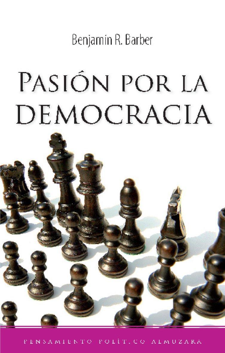 Pasión por la democracia (Pensamiento Politico): Amazon.es: Barber, Benjamin R.: Libros