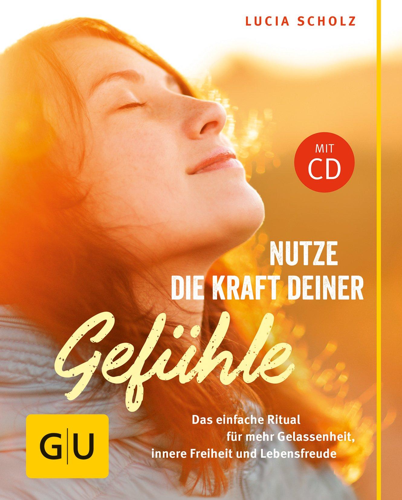 Nutze die Kraft deiner Gefühle (mit CD): Der einfache Weg zu Gelassenheit, Glück und tiefer Zufriedenheit (GU Mind & Soul Kleiner Coach)