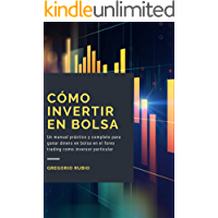 Cómo Invertir En Bolsa: Un manual práctico y completo para ganar dinero en bolsa en el forex trading como inversor particular