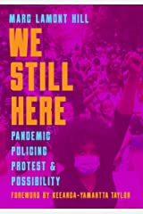 We Still Here: Pandemic, Policing, Protest and Possibility Kindle Edition