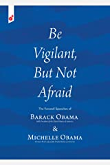 Be Vigilant But Not Afraid: The Farewell Speeches of Barack Obama and Michelle Obama Kindle Edition