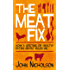 The Meat Fix: How a lifetime of healthy eating nearly killed me!