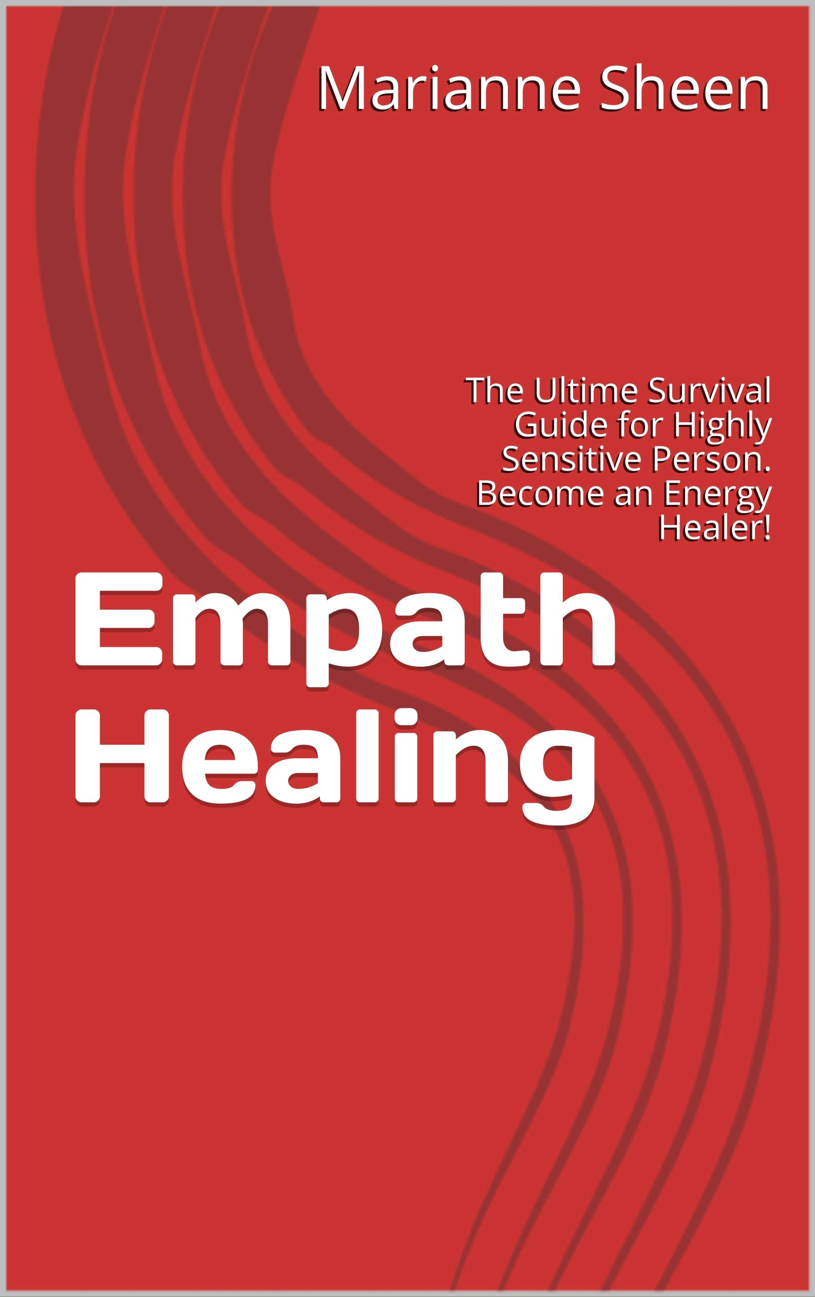 Empath Healing  The Ultime Survival Guide For Highly Sensitive Person. Become An Energy Healer   English Edition